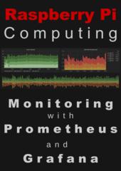 Raspberry Pi Computing: Monitoring with Prometheus and Grafana