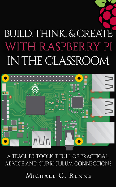 Build, Think, & Create with Raspberry Pi in the Classroom