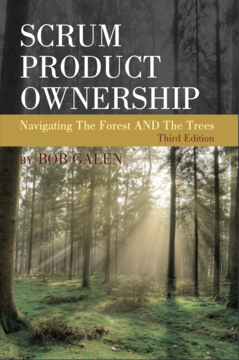 Scrum Product Ownership - Navigating the Forest AND the Trees, 3'rd Edition