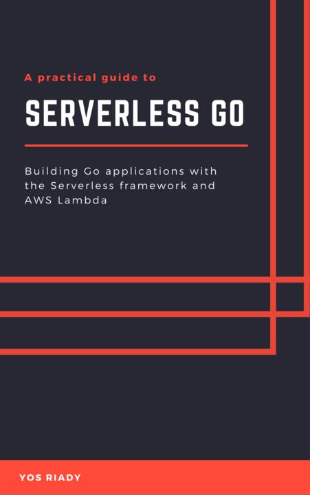 Going Serverless by Yos Riady [Leanpub PDF/iPad/Kindle]