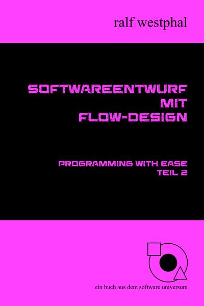 Softwareentwurf mit Flow-Design von Ralf Westphal