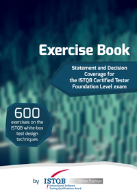 Statement and Decision Coverage for the ISTQB Certified Tester Foundation Level Exam. Exercise Book.