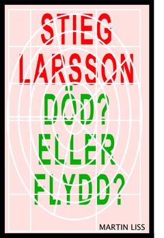 Stieg Larsson, Död? eller Flydd?