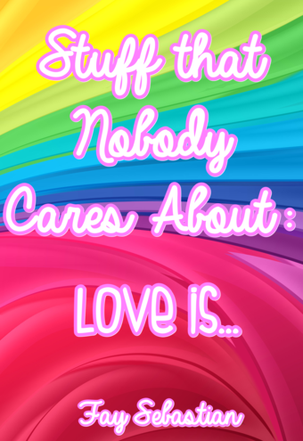 Stuff that Nobody Cares About: Love is