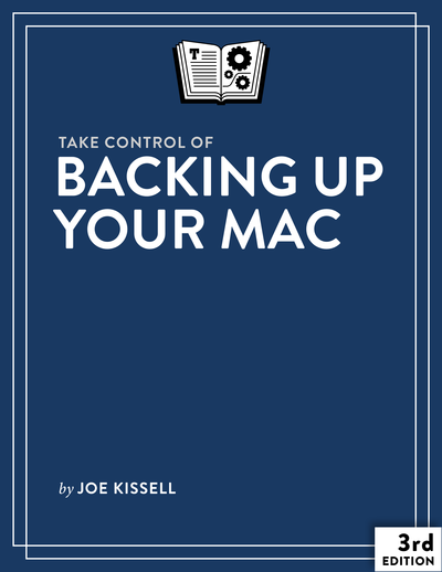 Take Control of Backing Up Your Mac, Third Edition