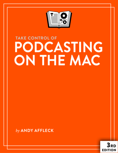 Take Control of Podcasting on the Mac, Third Edition