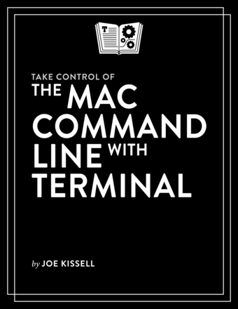 Take Control of the Mac Command Line with Terminal, Second Edition