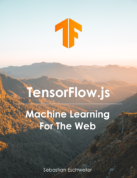 TensorFlow.js - Machine Learning For The Web