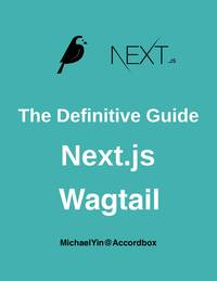 The Definitive Guide to Next.js and Wagtail