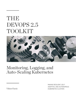 The DevOps 2.5 Toolkit: Monitoring, Logging, and Auto-Scaling Kubernetes