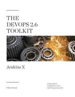 The DevOps 2.6 Toolkit: Jenkins X