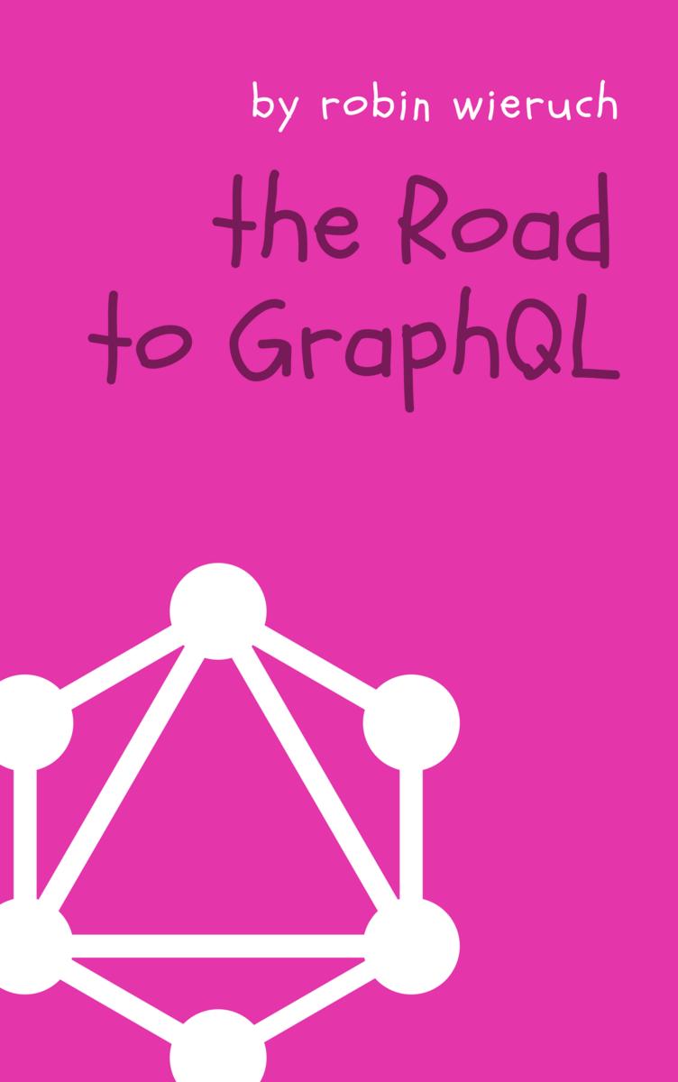 The Road to GraphQL by Robin Wieruch [Leanpub PDF/iPad/Kindle]