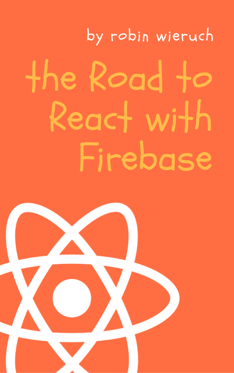 Road to React with Firebase by Robin Wieruch [PDF/iPad/Kindle]