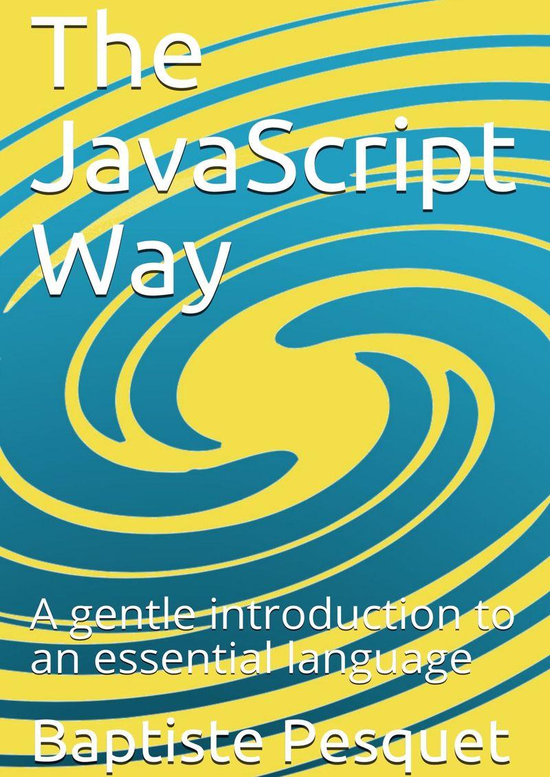 The JavaScript Way by Baptiste Pesquet [Leanpub PDF/iPad/Kindle]