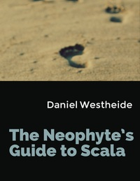 The Neophyte's Guide to Scala