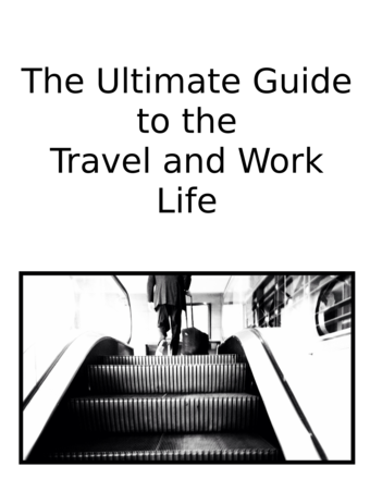 The Ultimate Guide to the Travel and Work Life
