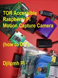 TOR Accessible Raspberry Pi Motion Capture Camera (How To DIY)