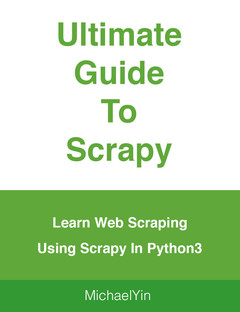 Ultimate Guide To Scrapy