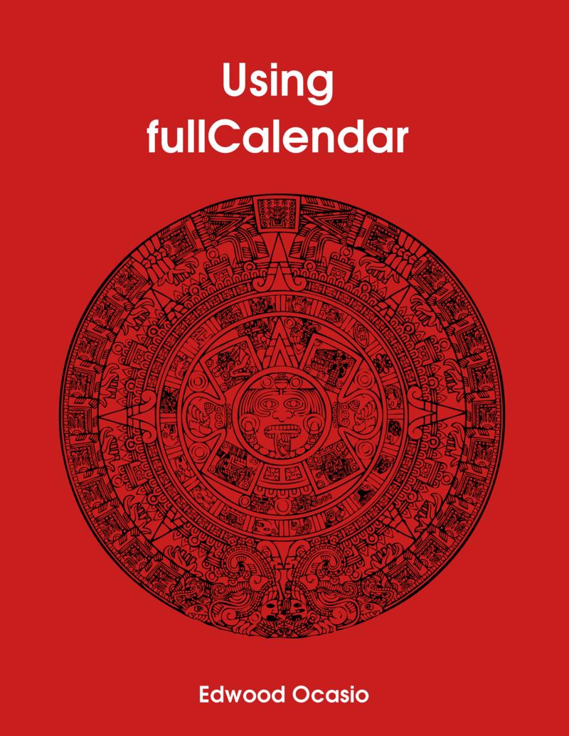 Using FullCalendar by Edwood Ocasio [Leanpub PDF/iPad/Kindle]