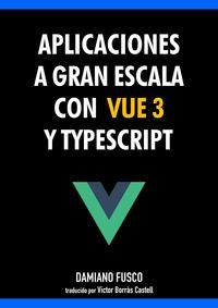 Aplicaciones a gran escala con Vue 3 y TypeScript