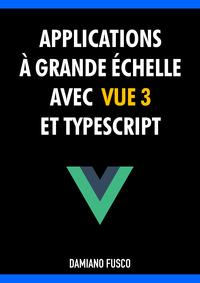 Applications à grande échelle avec Vue 3 et TypeScript