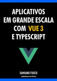 Aplicativos em grande escala com Vue 3 e TypeScript