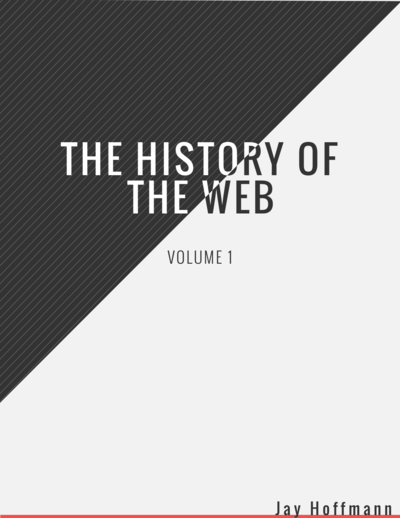 The History of the Web, Volume I by Jay Hoffmann