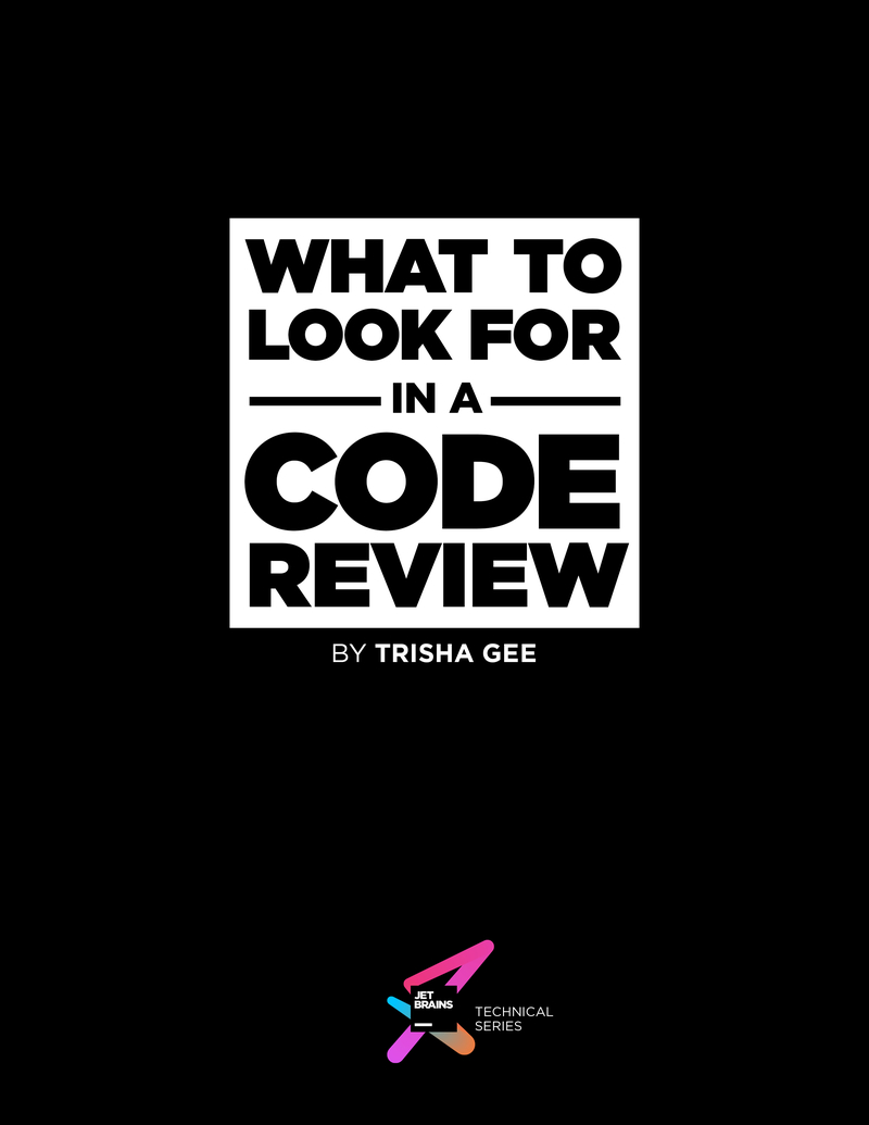 Cover of the book What to Look For in a Code Review by Trisha Gee