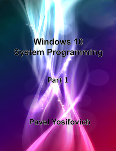 Windows 10 System Programming, Part 1