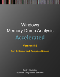 Accelerated Windows Memory Dump Analysis, Fifth Edition, Part 2, Kernel and Complete Spaces