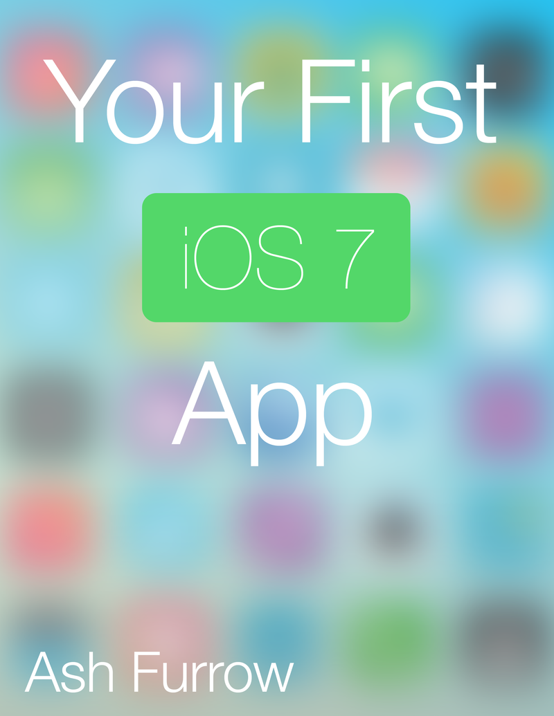 Your First iOS 7 App by Ash Furrow [Leanpub PDF/iPad/Kindle]