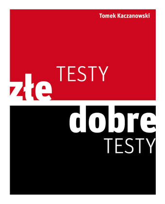 Złe testy, dobre testy